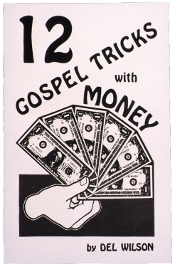 12 Gospel Tricks with Money Here's a book loaded with ideas and routines complete with bible text to present ideas with impact. 32 pages.